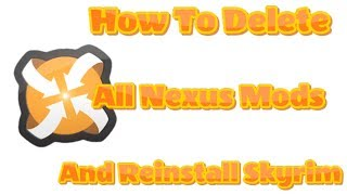How To Delete All Nexus Mods and Reinstall Skyrim
