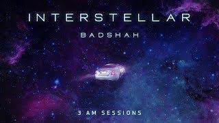 Interstellar 3 00 Am Sessions Badshah Lyrical Video