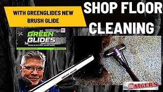 Shop Floor Cleaning with the GreenGlide Brush Glide in My Shop