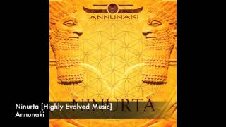 Annunaki - Ninurta  Highly Evolved Music