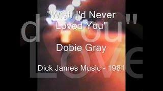 "Dobie Gray -""Wish I'd Never Loved You"""