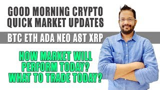 Quick Crypto Market Updates. BTC ETH ADA NEO AST AMB XRP. How Crypto Market will Perform Today?