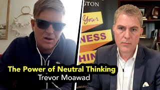 The Power of Neutral Thinking with Trevor Moawad