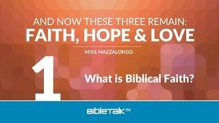 What is Biblical Faith?