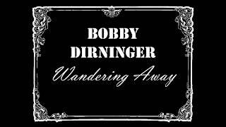 "Nouveau Clip de Bobby Dirninger ""Wandering Away"""