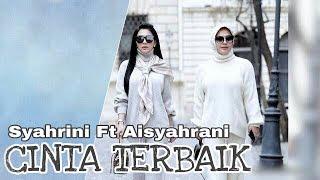 Syahrini Ft Aisyahrani   Cinta Terbaik (Edited Official Video Music)