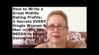 How to Write a Great Midlife Dating Profile: 3 Secrets EVERY Single Woman Man 40s 50s NEEDS to Know