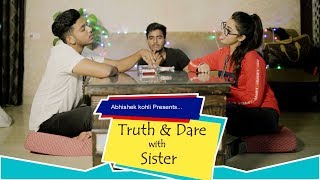 Truth or Dare with Sister | Bhai Bahen | Abhishek Kohli