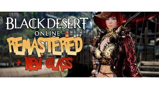 Black Desert Online REMASTERED Is Here! + The Future Of BDO In 2019...
