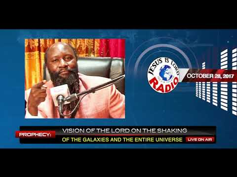 VISION OF THE LORD SHAKING THE GALAXIES AND THE ENTIRE UNIVERSE, PROPHET DR. OWUOR!