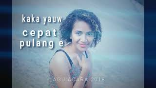 Kaka Yauw_ Cepat Pulang E_ Lagu Acara Papua 2018