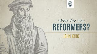 1513-1572 - John Knox - Scottish Reformation