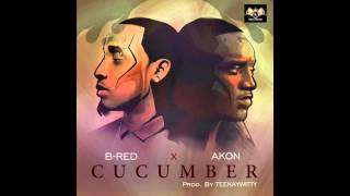 Cucumber - B Red ft. Akon