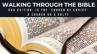 """Walking Through The Bible: Sunday Q&A Edition: Is The """"Church Of Christ A Church Or A Cult?"""