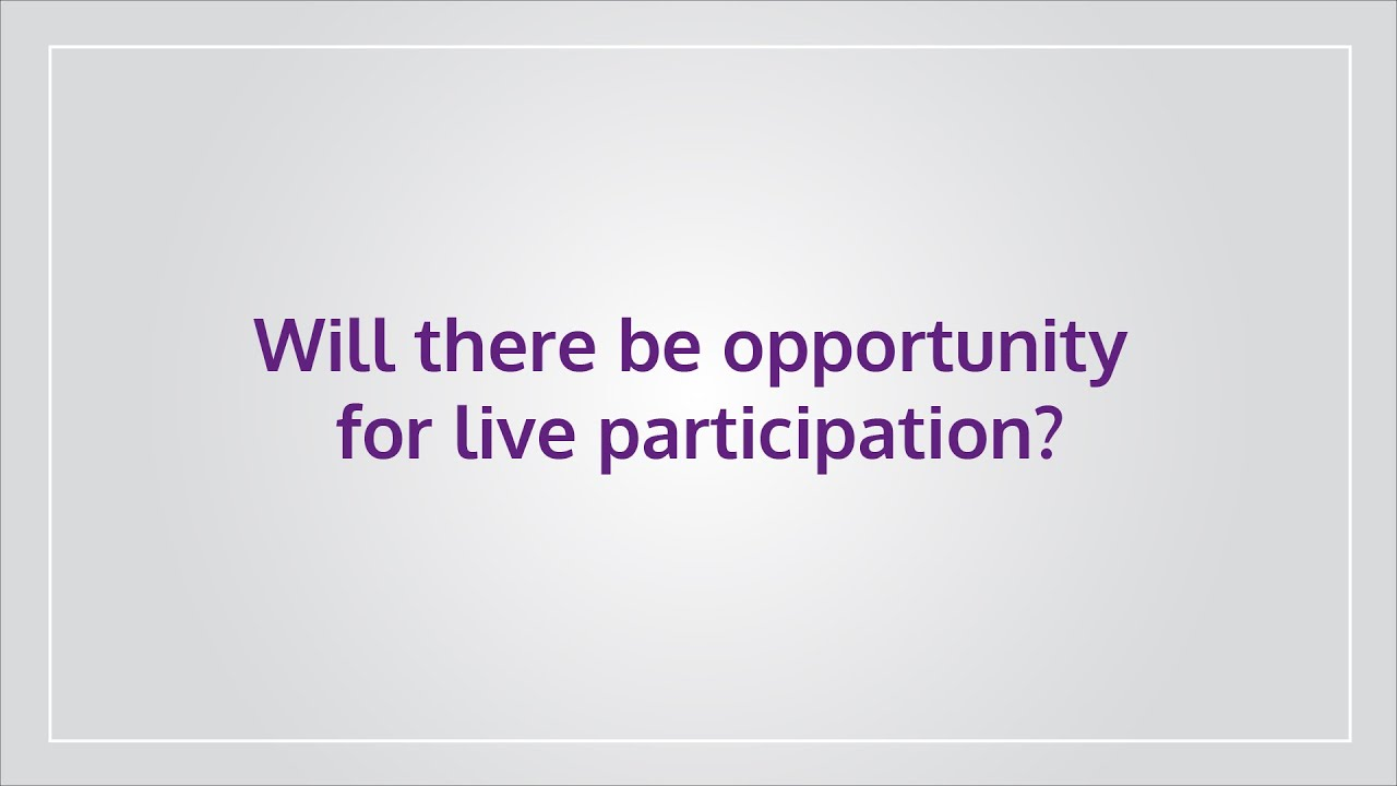 Will there be opportunity for live participation?