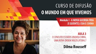 Dilma Rousseff: o conflito EUA/China, uma nova ordem multilateral?