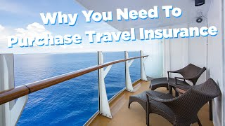 Why you need to purchase travel insurance for your cruise