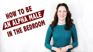 How to be an alpha male in the bedroom?