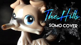LPS MV: The Hills - The Weeknd (Somo Cover)
