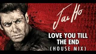 Jai Ho Love You Till The End - House Mix (Full Audio)