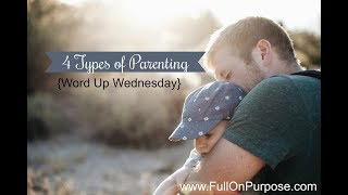 4 Parenting Styles {Word Up Wednesday}
