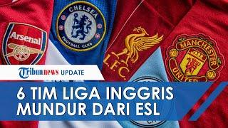 Tim Big Six Liga Inggris Putuskan Mundur dari European Super League
