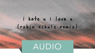 Gambar cover Gnash - I Hate U, I Love U (feat. Olivia O'Brien) (Robin Schulz Remix)
