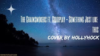 Something Just Like This - The Chainsmokers ft. Coldplay | Hollyhock