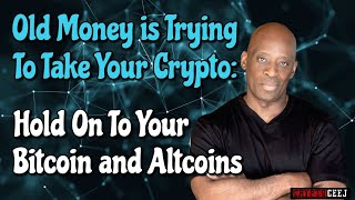 Old Money is Trying To Take Your Crypto: Hold On To Your Bitcoin and Altcoins