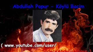 Abdullah Papur - Köylü Bacim