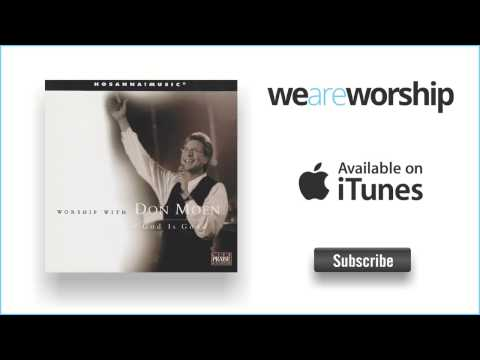 Don moen god is good all the time listen watch - Download god is good all the time ...