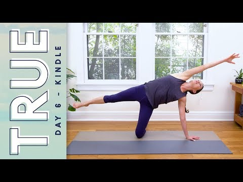TRUE - Day 6 - KINDLE  |  Yoga With Adriene