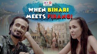When Bihari Meets Firangi | Ft. Abhinav Anand (Bade) & Leysan Karimova | RVCJ