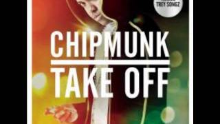 Chipmunk ft. Trey Songz-Take off[CHORUS]