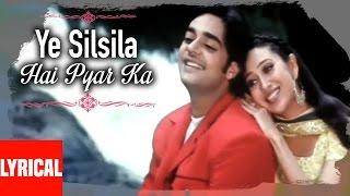 Ye Silsila Hai Pyar Ka Lyrical Video | Kumar Sanu, Alka Yagnik