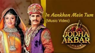 In Aankhon Mein Tum Jodha Akbar Lagu India Terpopuler...