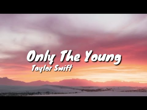 Taylor Swift - Only The Young [Lyrics] (Featured in Miss Americana)