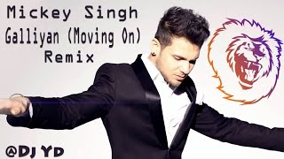 Mickey Singh  Galliyan Moving On  Remix By Dj Yd  Latest Punjabi Songs 2017