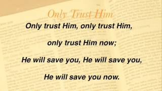 Only Trust Him (Baptist Hymnal #317)