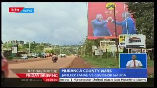 Friday Briefing: Jamleck Kamau and Mwang'i Wa Iria  clash over grounds