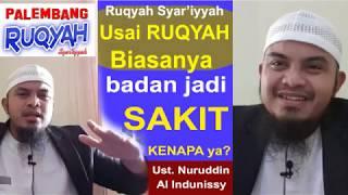 Habis Ruqyah Badan Sakit, Kenapa Ya - Ustadz Nuruddin Al Indunissy - Ruqyah Palembang 2018