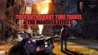 THE TRUTH ABOUT TIME TRAVEL & THE MANDELA EFFECT 2018 DOCUMENTARY