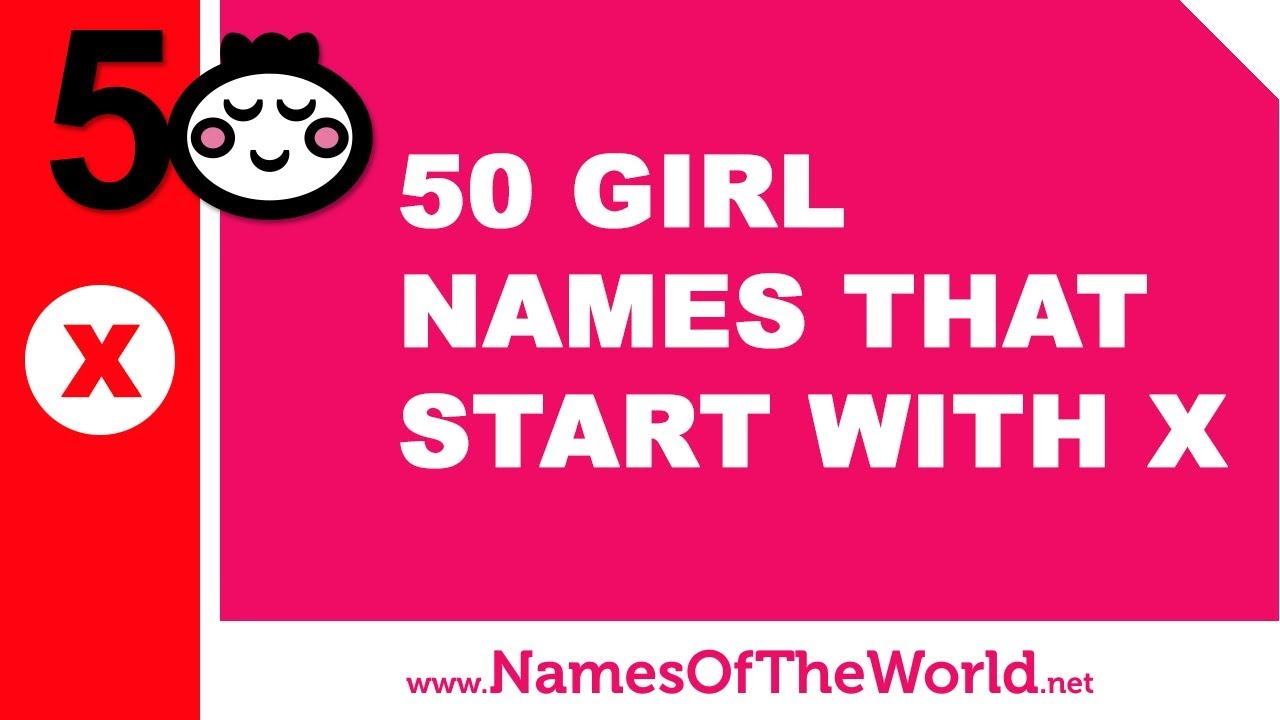 50 girl names that start with X - the best baby names - www.namesoftheworld.net
