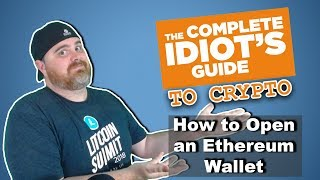 Opening & Operating an Ethereum Wallet: The Complete Idiot