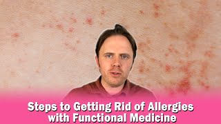 Steps to Getting Rid of Allergies with Functional Medicine