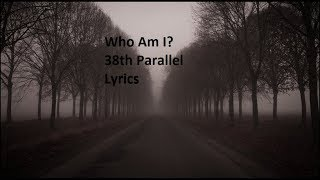 Who Am I? 38th Parallel (lyrics)