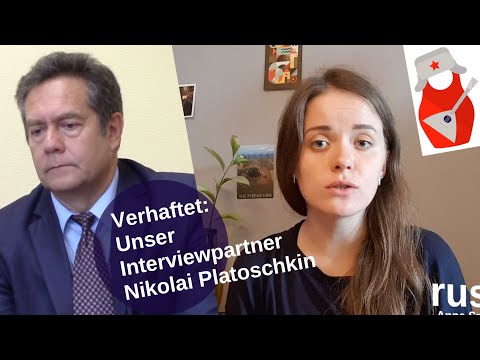 Verhaftet: Unser Interviewpartner Nikolai Platoschkin [Video]