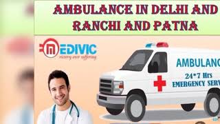 Get Unparallel Medical Facilities by Medivic Ambulance in Ranchi by Medivic