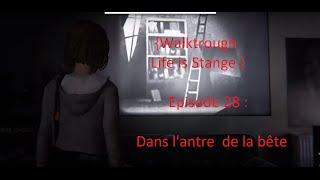 {Walktrough Life is Stange } Episode 28 : Dans l'antre  de la bête