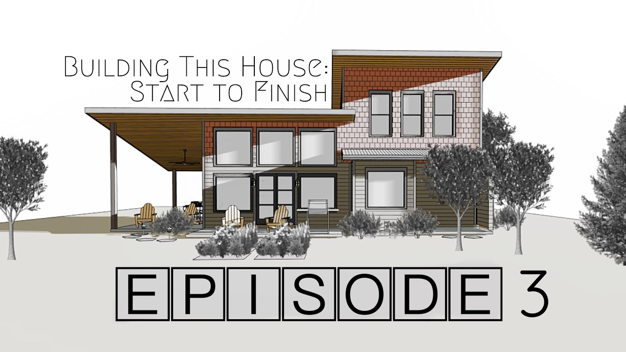 Building A House Start to Finish | Episode 3